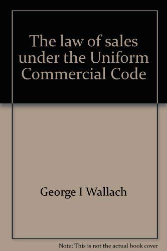 The Law of Sales Under the Uniform Commercial Code.: Wallach, George I.