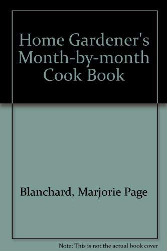 9780882660134: Home Gardener's Month-By-Month Cookbook