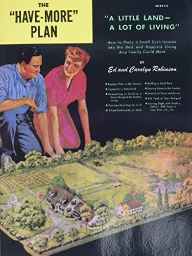 "The ""have-more"" plan for a little land, a lot of living: How to make a small cash income into the best and happiest living any family could want, Robinson, Edward North"
