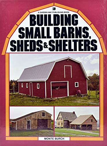 9780882660394: Building Small Barns, Sheds & Shelters