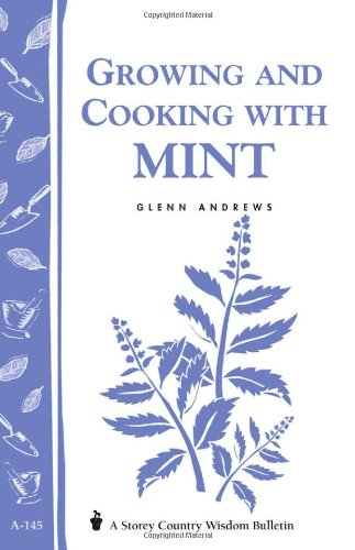 Growing and Cooking with Mint: Storey's Country Wisdom Bulletin A-145: Andrews, Glenn