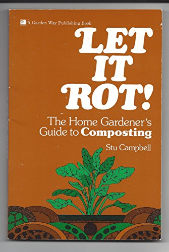 Let It Rot!: The Home Gardener's Guide to Composting (0882660497) by Stu Campbell