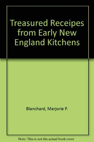 Treasured Receipes from Early New England Kitchens: Blanchard, Marjorie P.