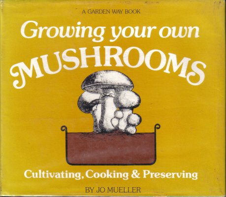 Growing your own mushrooms: Cultivation, cooking &: Mueller, Jo