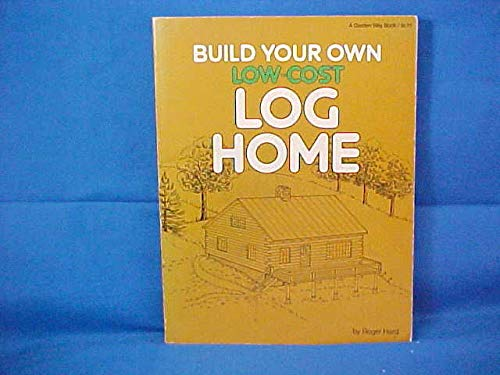9780882660974: Build your own low-cost log home