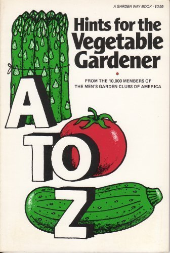 9780882661063: A to Z Hints for the Vegetable Gardener