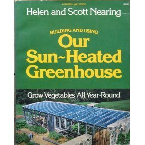 9780882661117: Building and Using Our Sun-Heated Greenhouse: Grow Vegetables All Year-Round