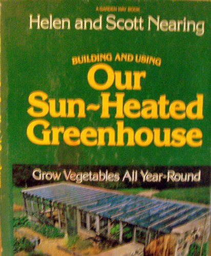 9780882661124: Building and using our sun-heated greenhouse: Grow vegetables all year-round