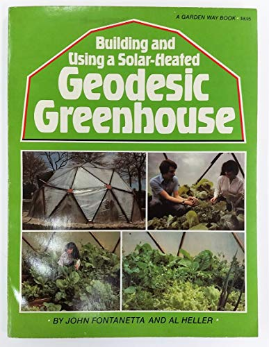 9780882661612: Building and Using a Solar-Heated Geodesic Greenhouse