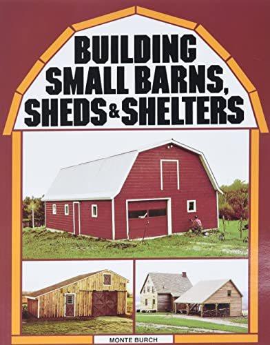 9780882662459: Building Small Barns, Sheds & Shelters
