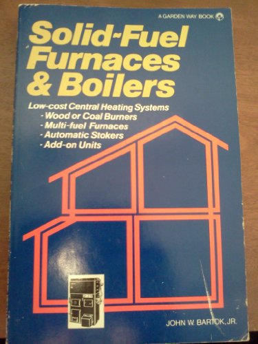 Solid-fuel Furnaces and Boilers: Bartok, John W.