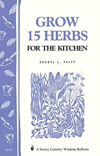 9780882662756: Grow 15 Herbs for the Kitchen: Storey's Country Wisdom Bulletin A-61 (Storey Country Wisdom Bulletin)