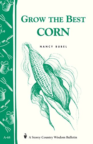 9780882662824: Grow the Best Corn (Country Wisdom Bulletins A-68)