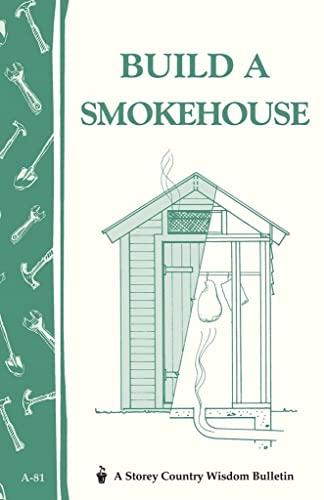 9780882662954: Build a Smokehouse (A Storey country wisdom bulletin)