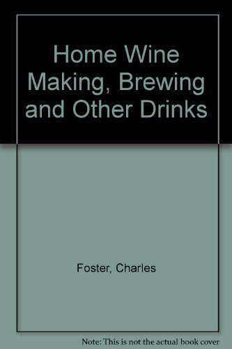 Home Wine Making, Brewing and Other Drinks: Foster, Charles