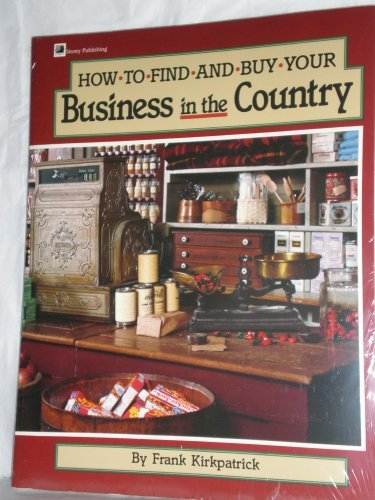 How to Find and Buy Your Business in the Country: Kirkpatrick, Frank