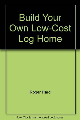 9780882664002: Build Your Own Low-Cost Log Home [Paperback] by Roger Hard
