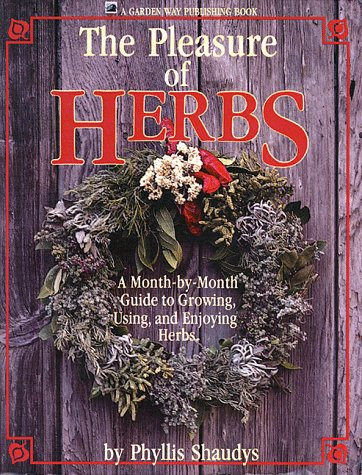 The Pleasure of Herbs: A Month-by-Month Guide to Growing, Using, and Enjoying Herbs