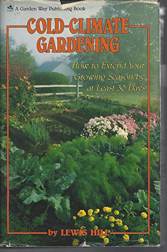 9780882664491: Cold-Climate Gardening: How to Extend Your Growing Season by at Least 30 Days
