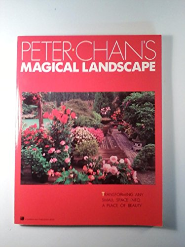 Peter Chan's Magical Landscape: Transforming Any Small Space into a Place of Beauty: Chan, ...