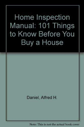 The Home Inspection Manual: 101 Things to Know Before You Buy a House