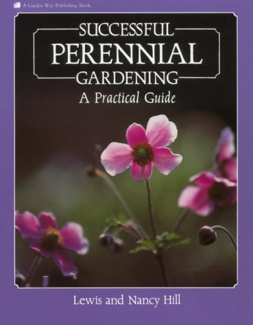 Successful Perennial Gardening: A Practical Guide (9780882664729) by Lewis Hill; Nancy Hill