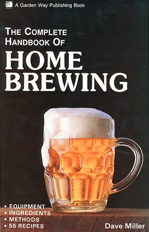 9780882665177: The Complete Handbook of Home Brewing: Equipment, Ingredients, Methods, 55 Recipes