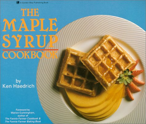The Maple Syrup Cookbook: Haedrich, Ken, and