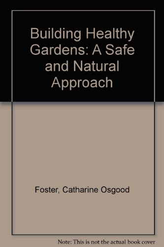 Building Healthy Gardens: A Safe and Natural Approach: Foster, Catharine Osgood