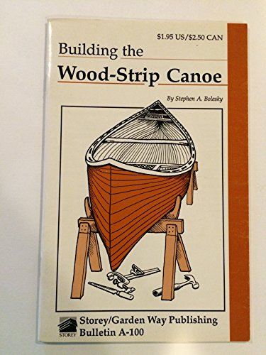 9780882665382: Building the Wood-Strip Canoe: Storey Country Wisdom Bulletin A-100