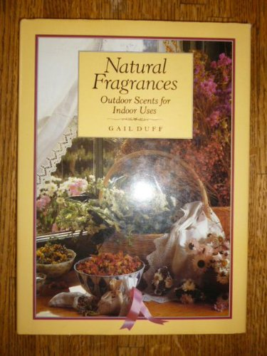 9780882665542: Natural Fragrances: Outdoor Scents for Indoor Uses
