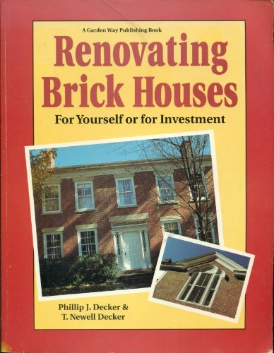 Renovating Brick Houses: For Yourself or for Investment: Decker, Phillip J.; Decker, T. Newell
