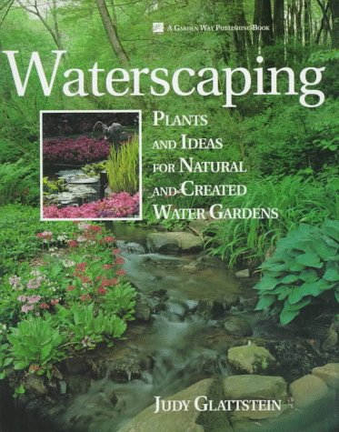 Waterscaping: Plants and Ideas for Natural and Created Water Gardens (A Garden Way Publishing Book)