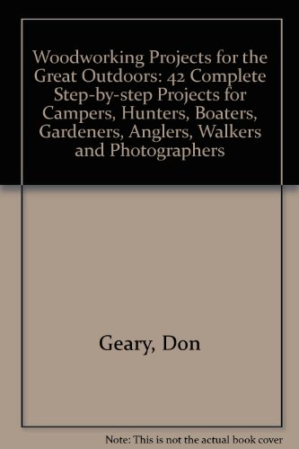 9780882666167: Woodworking Projects for the Great Outdoors: 41 Complete Step-By-Step Projects for Campers, Hunters, Boaters, Angler, Gardners, Bicyclists, Walkers,