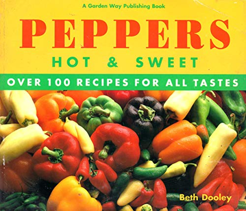 Peppers, Hot and Sweet: Over 100 Recipes for All Tastes: Dooley, Beth