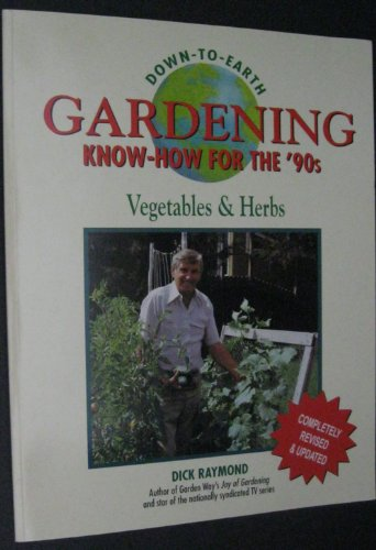 Gardening Know-How for the '90s: Vegetables and Herbs (Down-to-Earth Book) (0882666495) by Raymond, Dick