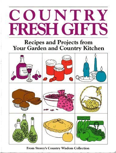 Country Fresh Gifts: Recipes and Projects from: Storey Publishing
