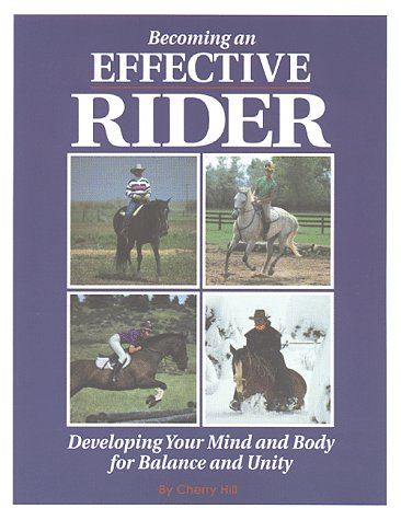 Becoming an Effective Rider: Developing Your Mind and Body for Balance and Unity: Hill, Cherry