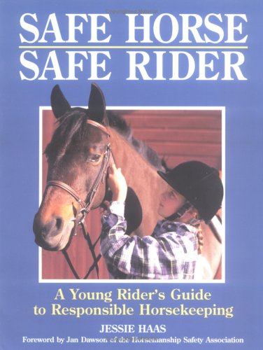 Safe Horse, Safe Rider: A Young Rider's Guide to Responsible Horsekeeping: Haas, Jessie