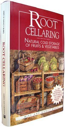 Root Cellaring: Natural Cold Storage of Fruits and Vegetables: Bubel, Mike, Bubel, Nancy