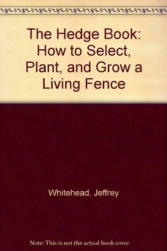 The Hedge Book: How to Select, Plant, and Grow a Living Fence