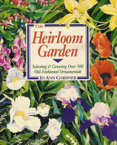 9780882667515: The Heirloom Garden: Selecting and Growing over 300 Old-Fashioned Ornamentals