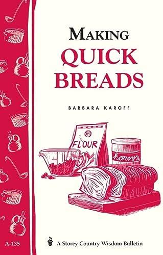 9780882667607: Making Quick Breads: Storey's Country Wisdom Bulletin A-135 (Storey/Garden Way Publishing Bulletin ; A-135)