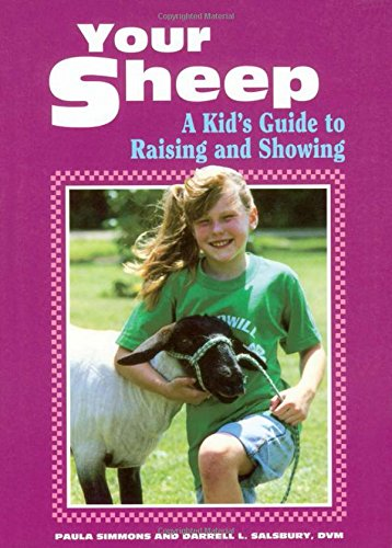 Your Sheep: A Kid's Guide to Raising and Showing (0882667696) by Darrell L. Salsbury; Paula Simmons