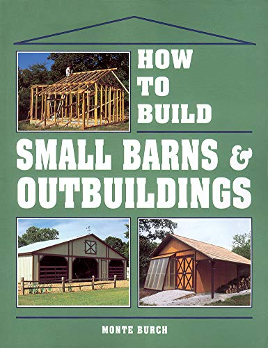 9780882667737: How to Build Small Barns & Outbuildings