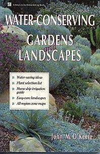 Water-Conserving Gardens and Landscapes - Water-Saving Ideas, Plant Selection List, Home Drip Irr...