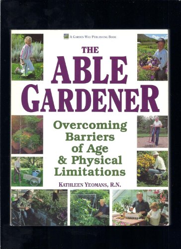 9780882667898: The Able Gardener: Overcoming Barriers of Age & Physical Limitations