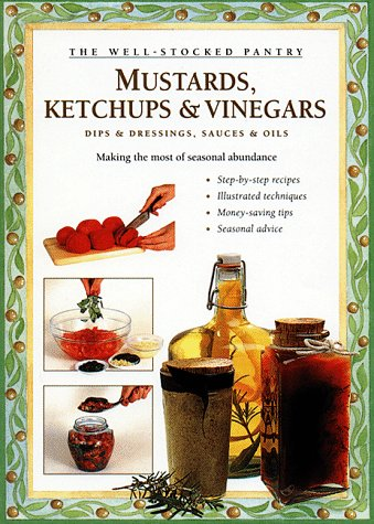 9780882668130: Mustards, Ketchups and Vinegars: Dips & Dressings, Sauces & Oils (Well-Stocked Pantry)