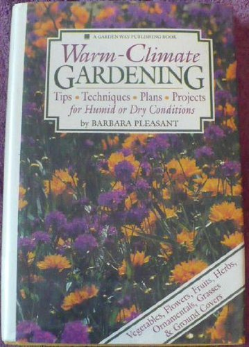 9780882668192: Warm-climate gardening: Tips, techniques, plans, projects for humid or dry conditions