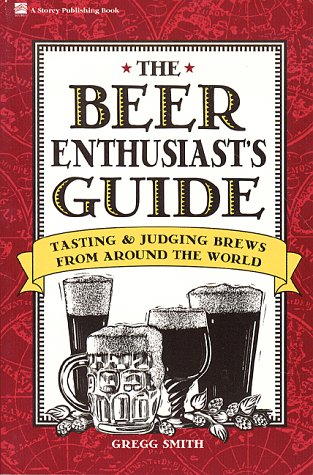 9780882668383: The Beer Enthusiast's Guide: Tasting & Judging Brews from Around the World